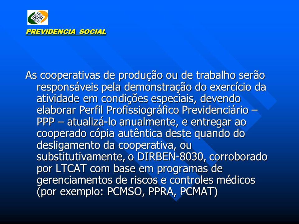 PREVIDENCIA SOCIAL As cooperativas de produção ou de trabalho serão responsáveis pela demonstração do exercício da atividade em condições especiais, d