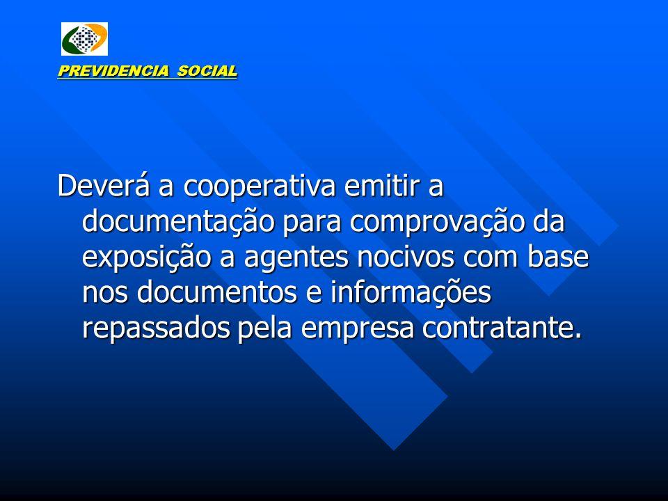PREVIDENCIA SOCIAL Deverá a cooperativa emitir a documentação para comprovação da exposição a agentes nocivos com base nos documentos e informações re