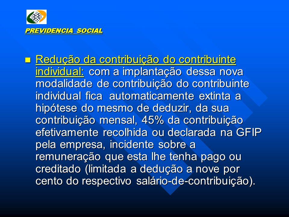 PREVIDENCIA SOCIAL Redução da contribuição do contribuinte individual: com a implantação dessa nova modalidade de contribuição do contribuinte individ