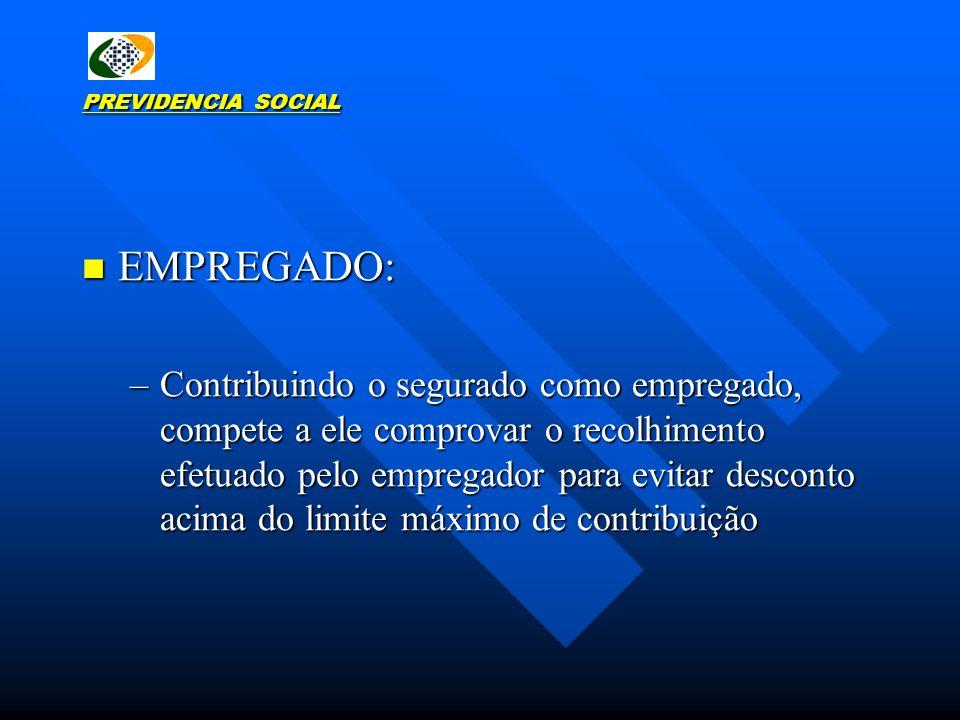 PREVIDENCIA SOCIAL EMPREGADO: EMPREGADO: –Contribuindo o segurado como empregado, compete a ele comprovar o recolhimento efetuado pelo empregador para