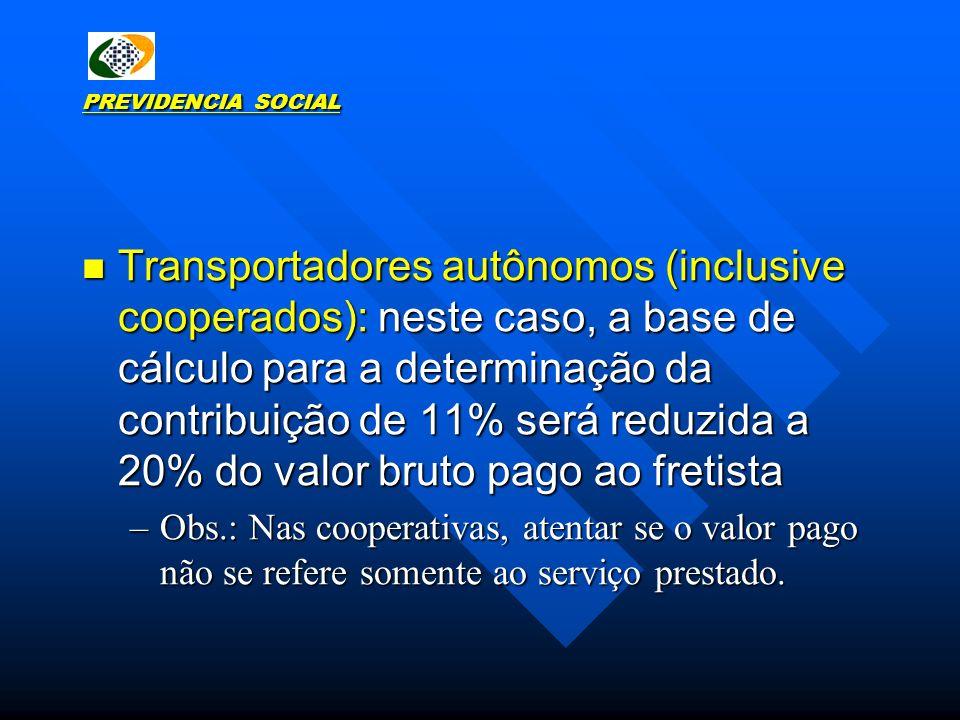 PREVIDENCIA SOCIAL Transportadores autônomos (inclusive cooperados): neste caso, a base de cálculo para a determinação da contribuição de 11% será red