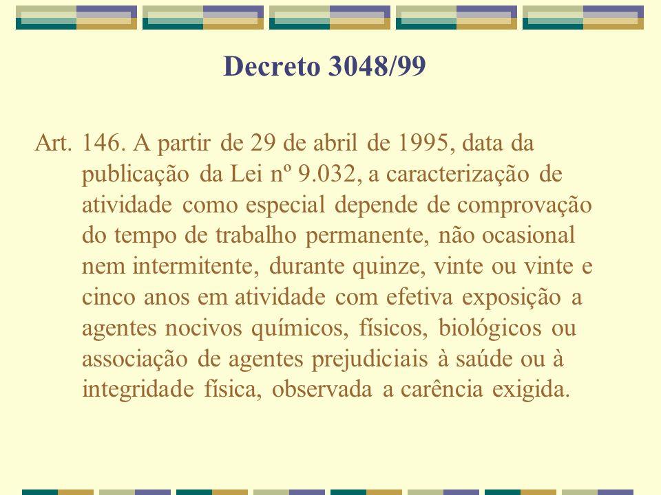Decreto 3048/99 Art. 146. A partir de 29 de abril de 1995, data da publicação da Lei nº 9.032, a caracterização de atividade como especial depende de