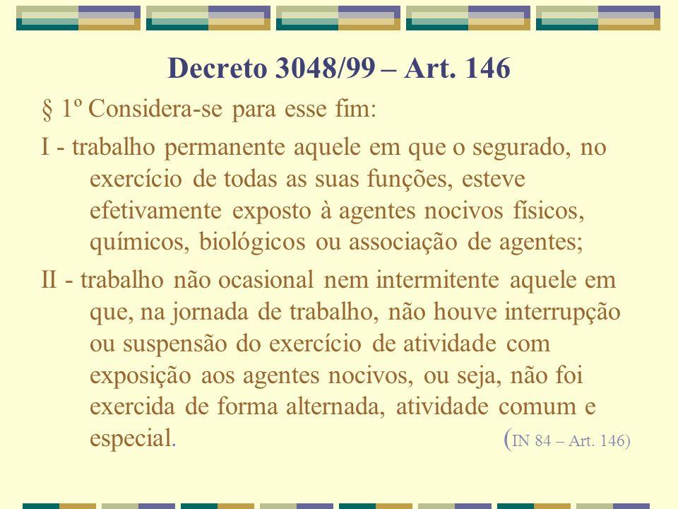 Decreto 3048/99 – Art. 146 § 1º Considera-se para esse fim: I - trabalho permanente aquele em que o segurado, no exercício de todas as suas funções, e