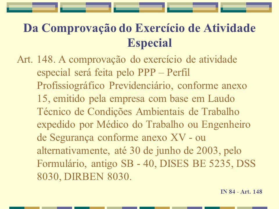 Da Comprovação do Exercício de Atividade Especial Art. 148. A comprovação do exercício de atividade especial será feita pelo PPP – Perfil Profissiográ