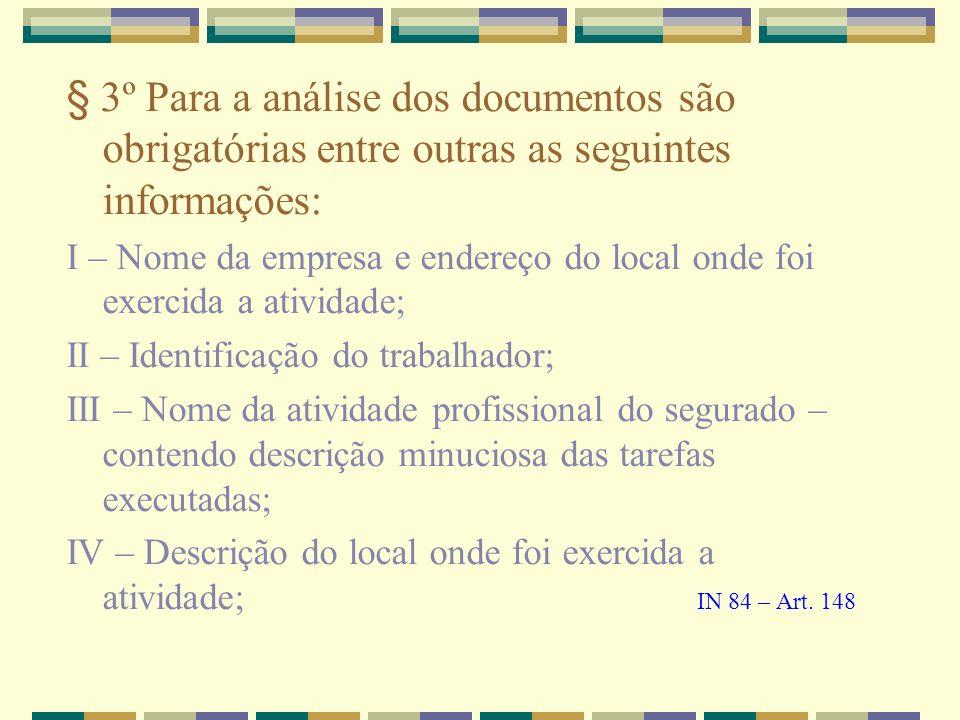 § 3º Para a análise dos documentos são obrigatórias entre outras as seguintes informações: I – Nome da empresa e endereço do local onde foi exercida a