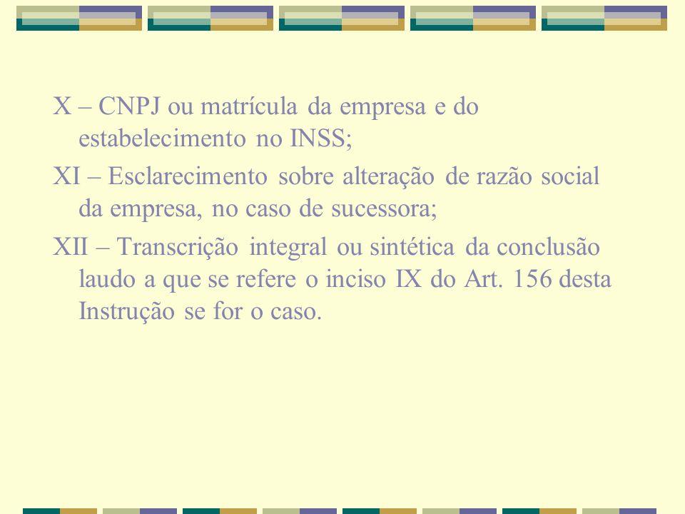 X – CNPJ ou matrícula da empresa e do estabelecimento no INSS; XI – Esclarecimento sobre alteração de razão social da empresa, no caso de sucessora; X