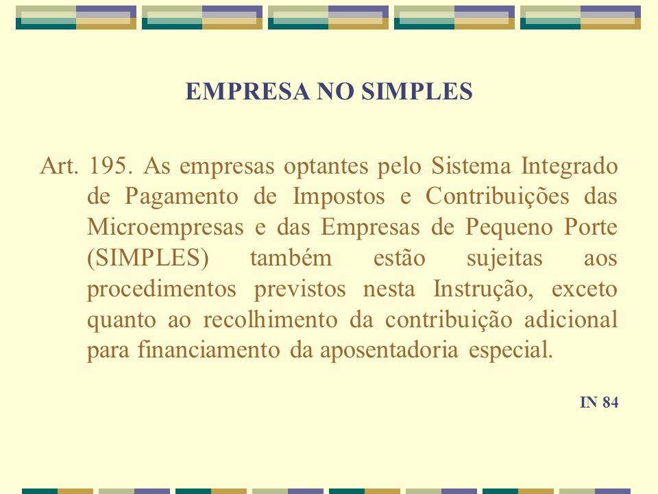 EMPRESA NO SIMPLES Art. 195. As empresas optantes pelo Sistema Integrado de Pagamento de Impostos e Contribuições das Microempresas e das Empresas de