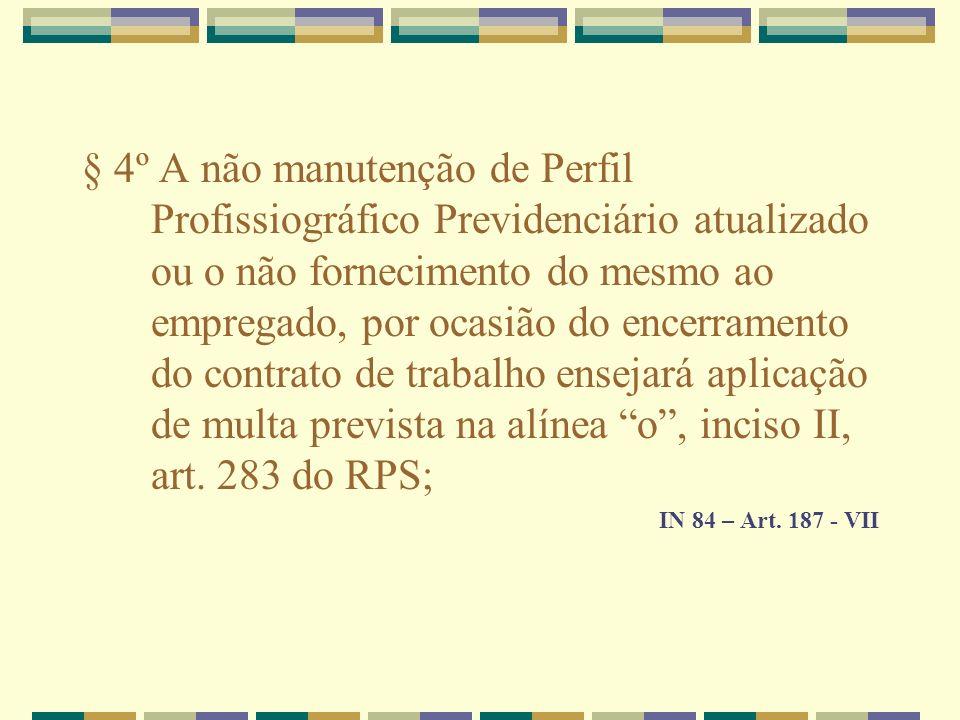 § 4º A não manutenção de Perfil Profissiográfico Previdenciário atualizado ou o não fornecimento do mesmo ao empregado, por ocasião do encerramento do