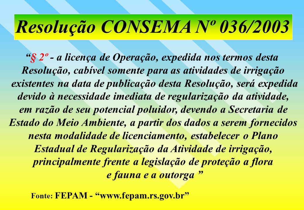 Resolução CONSEMA Nº 036/2003 Fonte: FEPAM - www.fepam.rs.gov.br § 2º - a licença de Operação, expedida nos termos desta Resolução, cabível somente pa