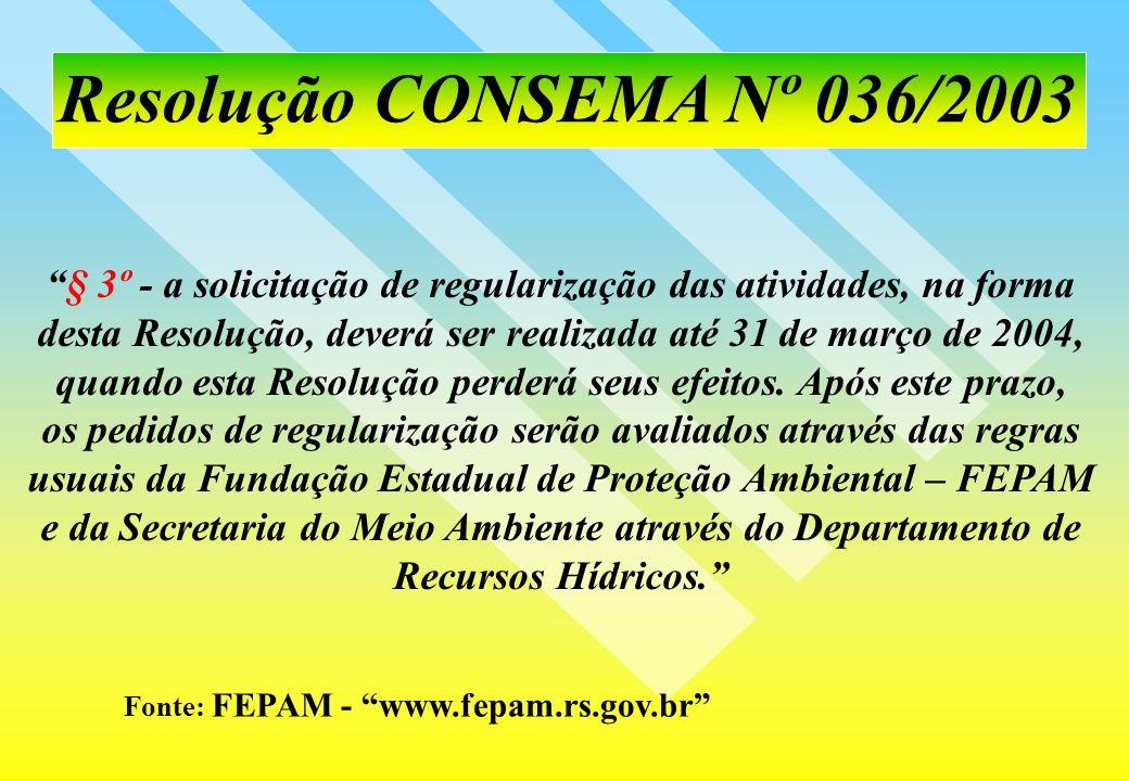 Resolução CONSEMA Nº 036/2003 Fonte: FEPAM - www.fepam.rs.gov.br § 3º - a solicitação de regularização das atividades, na forma desta Resolução, dever