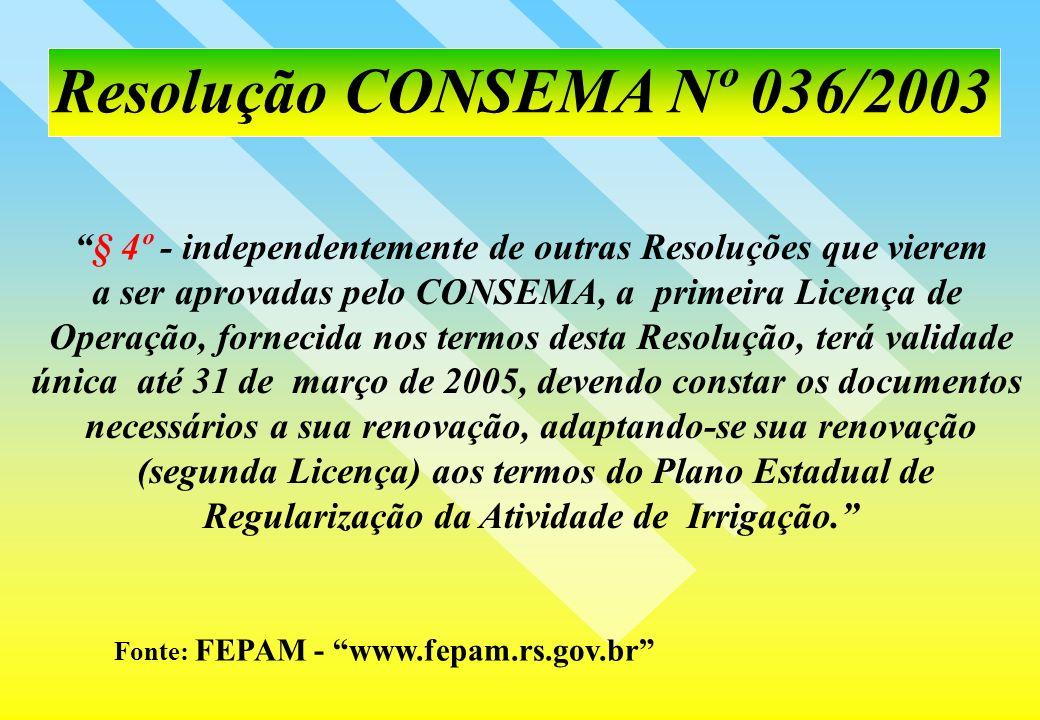 Resolução CONSEMA Nº 036/2003 Fonte: FEPAM - www.fepam.rs.gov.br § 4º - independentemente de outras Resoluções que vierem a ser aprovadas pelo CONSEMA