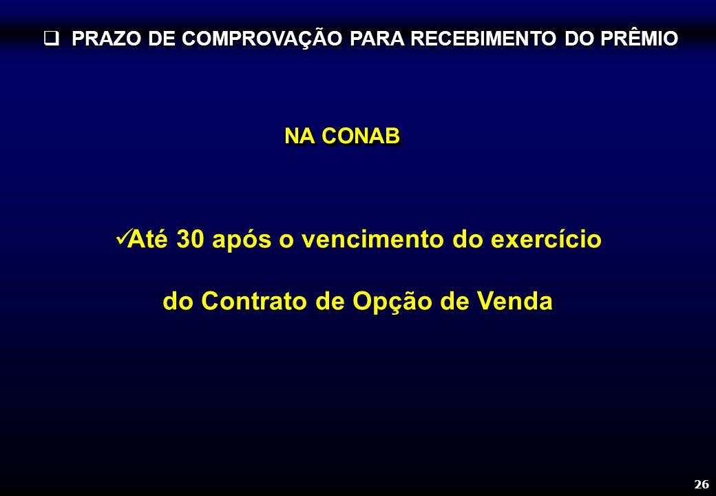 26 PRAZO DE COMPROVAÇÃO PARA RECEBIMENTO DO PRÊMIO PRAZO DE COMPROVAÇÃO PARA RECEBIMENTO DO PRÊMIO Até 30 após o vencimento do exercício do Contrato de Opção de Venda NA CONAB