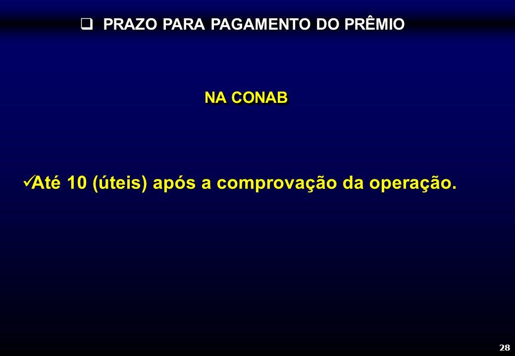 28 PRAZO PARA PAGAMENTO DO PRÊMIO PRAZO PARA PAGAMENTO DO PRÊMIO Até 10 (úteis) após a comprovação da operação. NA CONAB