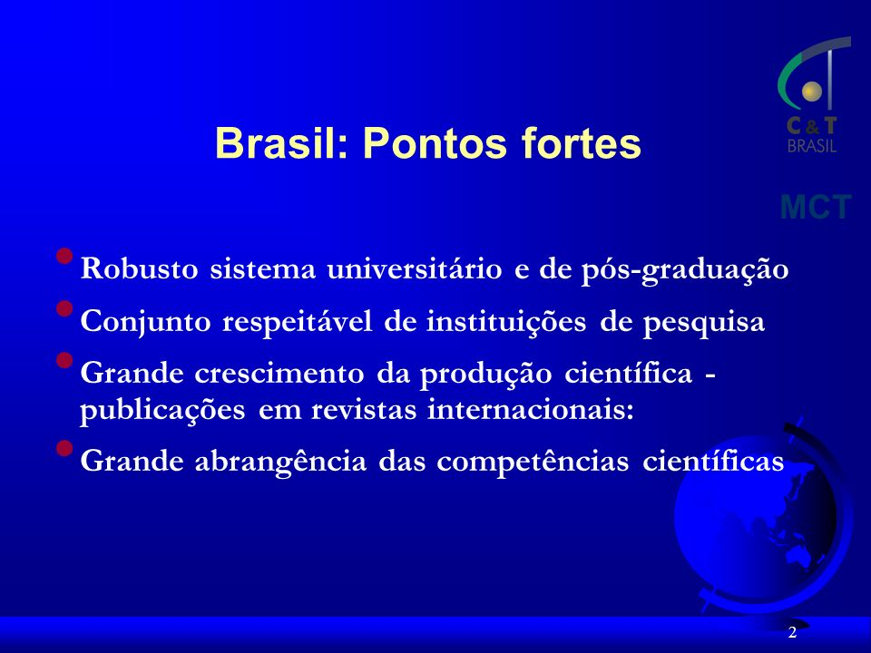 13 O Governo Federal responde por 40% do que se gasta em pesquisa e desenvolvimento no Brasil.
