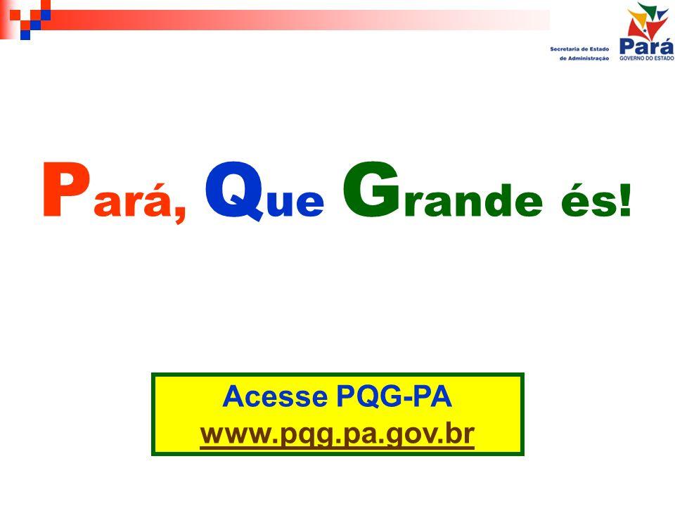P ará, Q ue G rande és! Acesse PQG-PA www.pqg.pa.gov.br