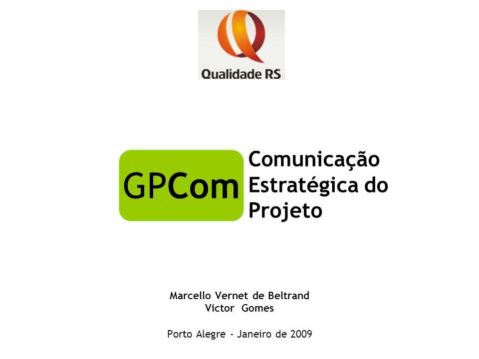 Marcello Vernet de Beltrand Victor Gomes Porto Alegre - Janeiro de 2009 Comunicação Estratégica do Projeto GPCom