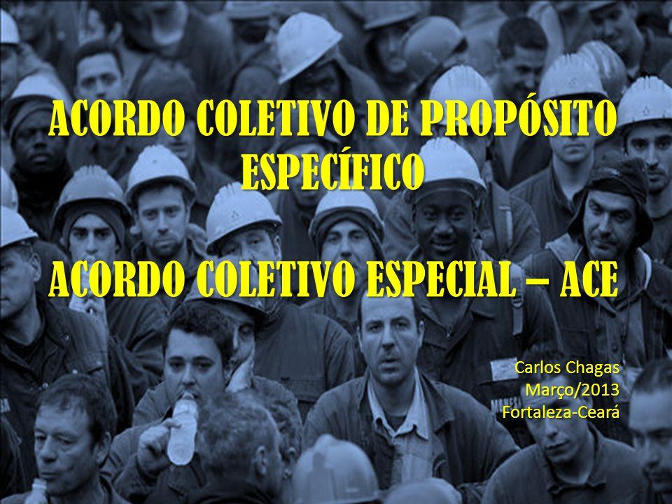 ACORDO COLETIVO DE PROPÓSITO ESPECÍFICO ACORDO COLETIVO ESPECIAL – ACE Carlos Chagas Março/2013Fortaleza-Ceará