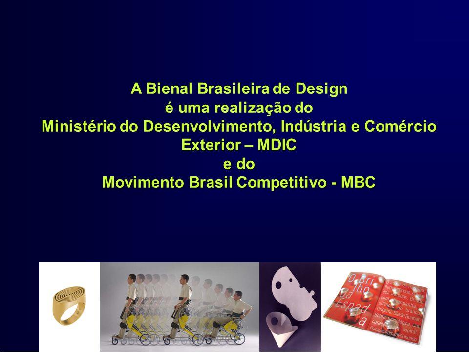 A Bienal Brasileira de Design Ministério do Desenvolvimento, Indústria e Comércio Exterior – MDIC é uma realização do Ministério do Desenvolvimento, I