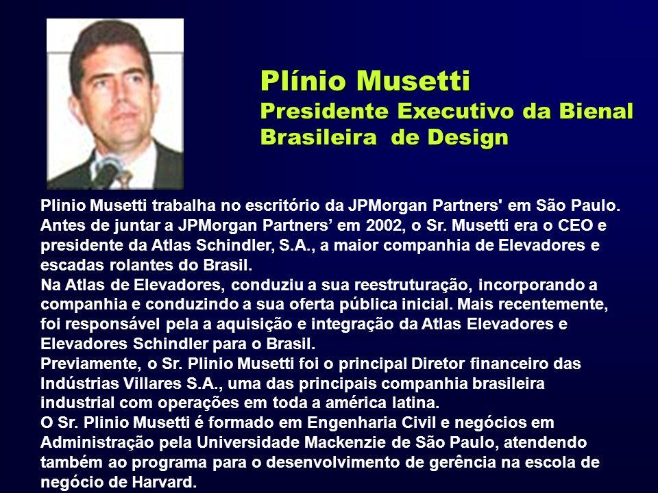 Plínio Musetti Presidente Executivo da Bienal Brasileira de Design Plinio Musetti trabalha no escritório da JPMorgan Partners' em São Paulo. Antes de