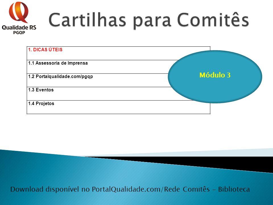 Download disponível no PortalQualidade.com/Rede Comitês - Biblioteca 1. DICAS ÚTEIS 1.1 Assessoria de Imprensa 1.2 Portalqualidade.com/pgqp 1.3 Evento