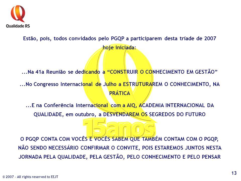Estão, pois, todos convidados pelo PGQP a participarem desta tríade de 2007 hoje iniciada:...Na 41a Reunião se dedicando a CONSTRUIR O CONHECIMENTO EM
