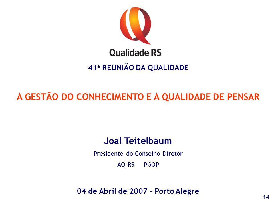 41 a REUNIÃO DA QUALIDADE A GESTÃO DO CONHECIMENTO E A QUALIDADE DE PENSAR Joal Teitelbaum Presidente do Conselho Diretor AQ-RS PGQP 04 de Abril de 20