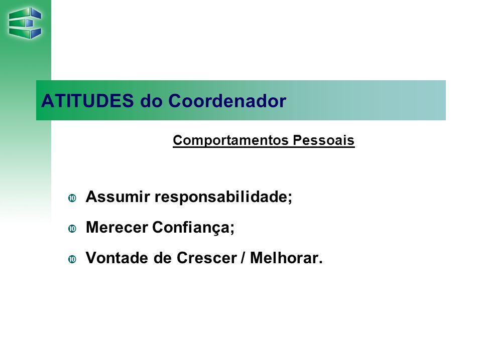 ATITUDES do Coordenador Comportamentos Pessoais Assumir responsabilidade; Merecer Confiança; Vontade de Crescer / Melhorar.