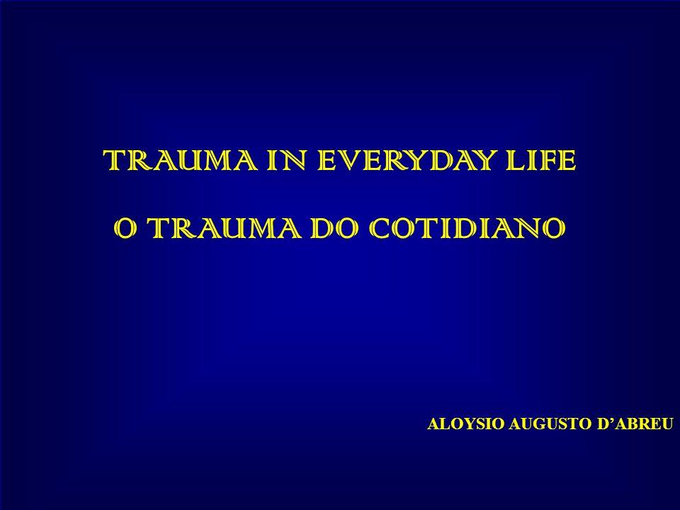 TRAUMA IN EVERYDAY LIFE O TRAUMA DO COTIDIANO ALOYSIO AUGUSTO DABREU