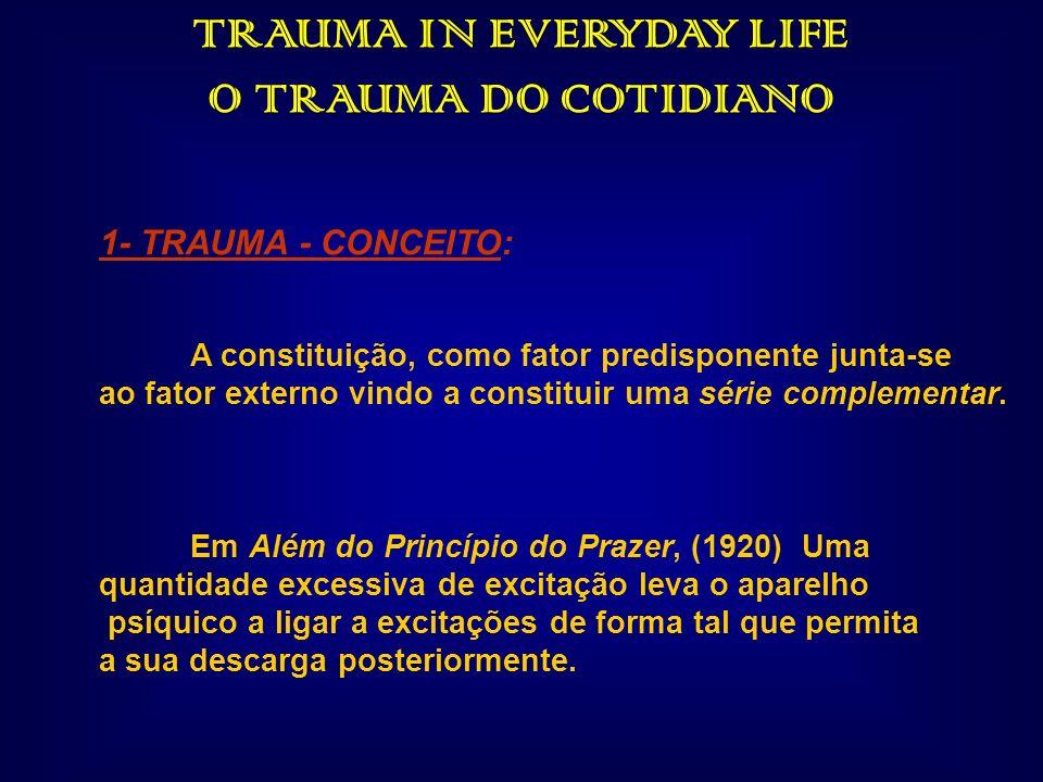 TRAUMA IN EVERYDAY LIFE O TRAUMA DO COTIDIANO 1- TRAUMA - CONCEITO: A constituição, como fator predisponente junta-se ao fator externo vindo a constit