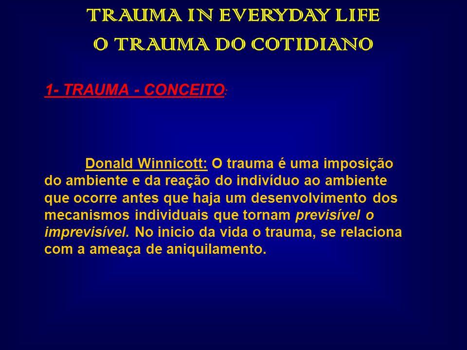 TRAUMA IN EVERYDAY LIFE O TRAUMA DO COTIDIANO 1- TRAUMA - CONCEITO : Donald Winnicott: O trauma é uma imposição do ambiente e da reação do indivíduo a