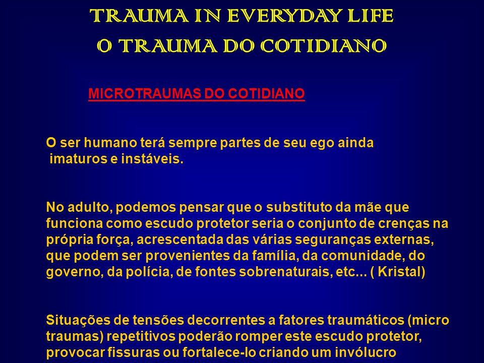 TRAUMA IN EVERYDAY LIFE O TRAUMA DO COTIDIANO MICROTRAUMAS DO COTIDIANO O ser humano terá sempre partes de seu ego ainda imaturos e instáveis. No adul