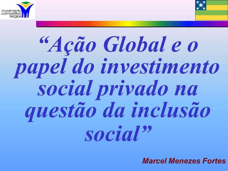 Ação Global e o papel do investimento social privado na questão da inclusão social Marcel Menezes Fortes