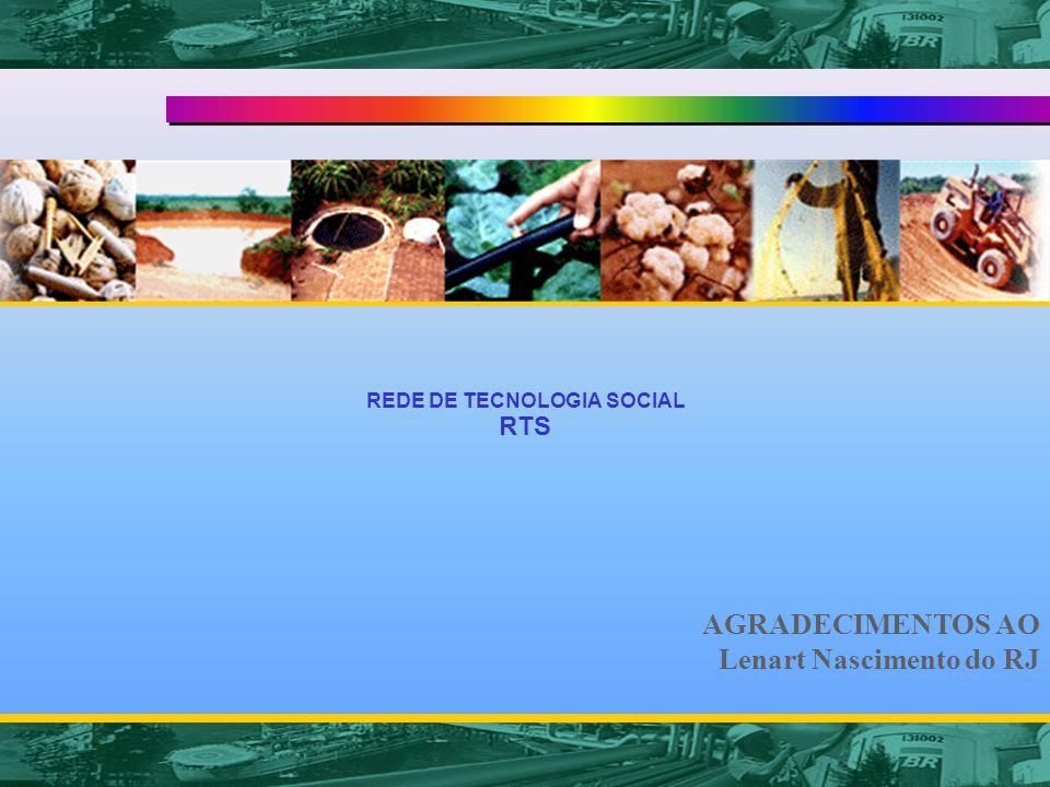 REDE DE TECNOLOGIA SOCIAL RTS Janice Dias PETROBRAS - Comunicação Nacional AGRADECIMENTOS AO Lenart Nascimento do RJ