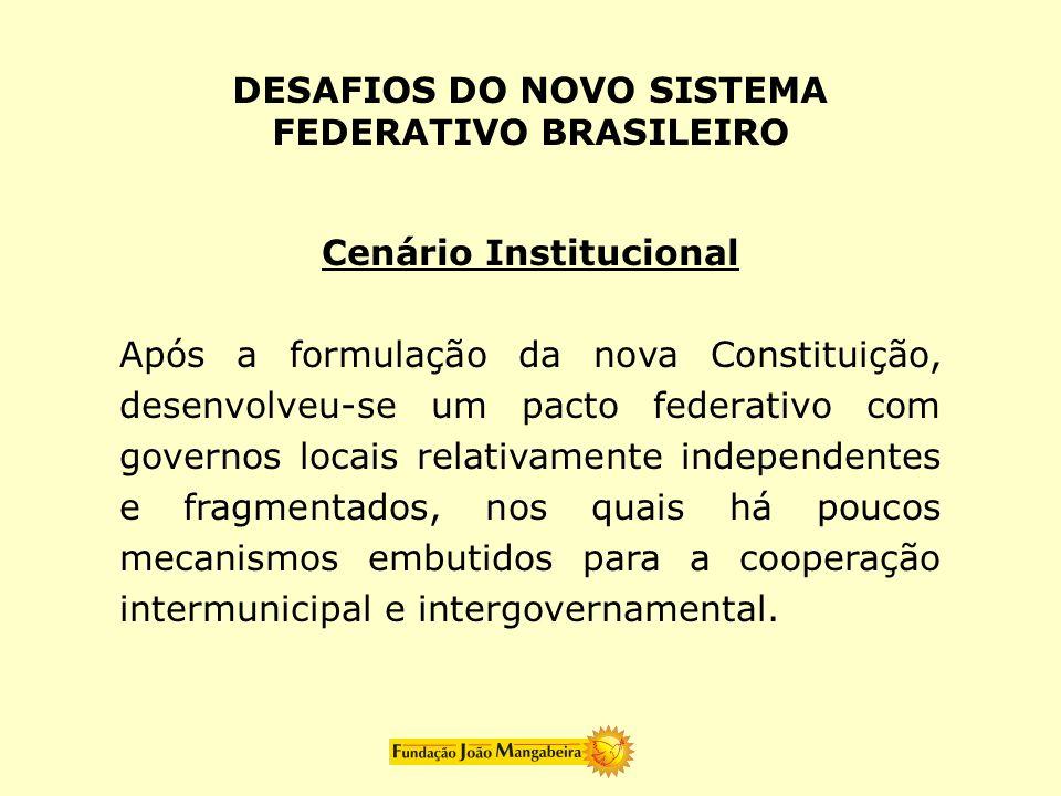 DESAFIOS DO NOVO SISTEMA FEDERATIVO BRASILEIRO Cenário Institucional Após a formulação da nova Constituição, desenvolveu-se um pacto federativo com go