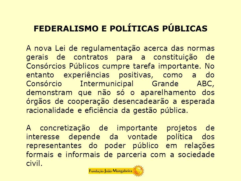 FEDERALISMO E POLÍTICAS PÚBLICAS A nova Lei de regulamentação acerca das normas gerais de contratos para a constituição de Consórcios Públicos cumpre