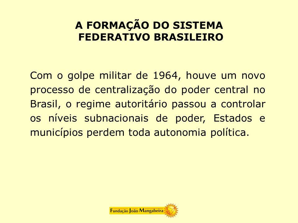 Com o golpe militar de 1964, houve um novo processo de centralização do poder central no Brasil, o regime autoritário passou a controlar os níveis sub
