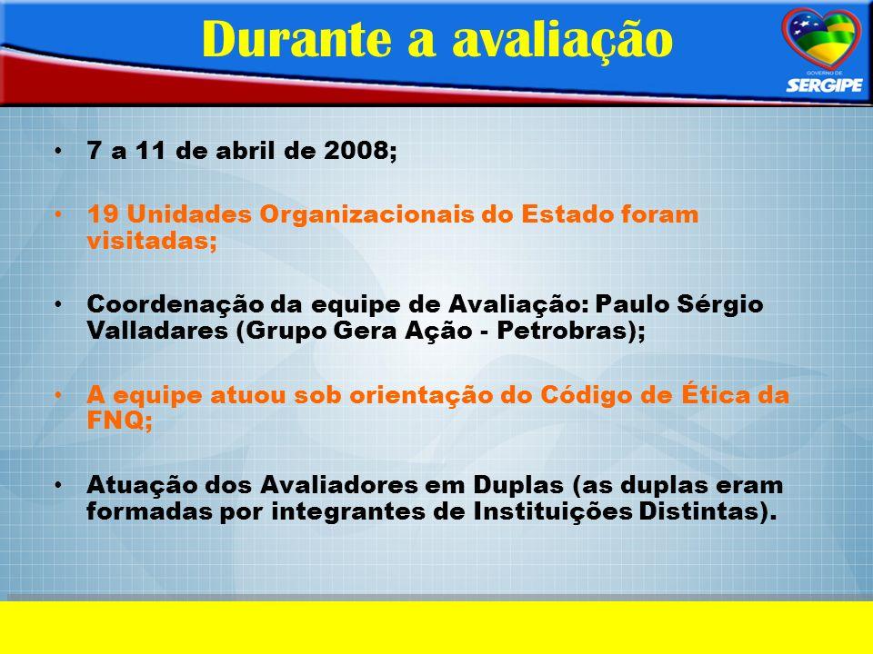 Durante a avaliação 7 a 11 de abril de 2008; 19 Unidades Organizacionais do Estado foram visitadas; Coordenação da equipe de Avaliação: Paulo Sérgio V