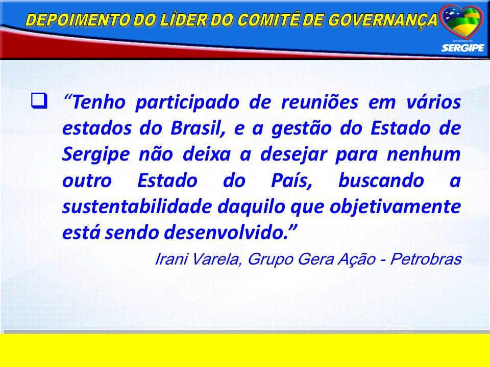 Tenho participado de reuniões em vários estados do Brasil, e a gestão do Estado de Sergipe não deixa a desejar para nenhum outro Estado do País, busca