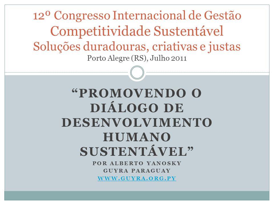 PROMOVENDO O DIÁLOGO DE DESENVOLVIMENTO HUMANO SUSTENTÁVEL POR ALBERTO YANOSKY GUYRA PARAGUAY WWW.GUYRA.ORG.PY 12º Congresso Internacional de Gestão C