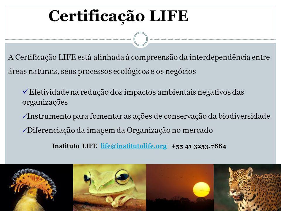 A Certificação LIFE está alinhada à compreensão da interdependência entre áreas naturais, seus processos ecológicos e os negócios Efetividade na reduç