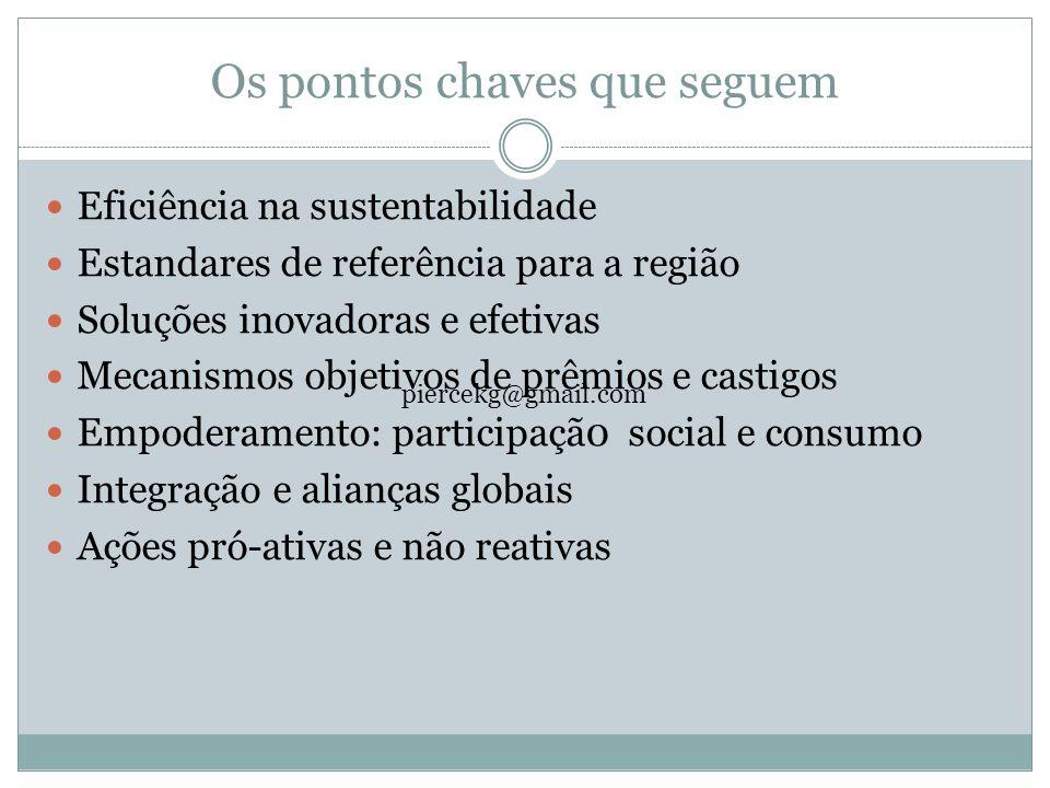 Os pontos chaves que seguem Eficiência na sustentabilidade Estandares de referência para a região Soluções inovadoras e efetivas Mecanismos objetivos