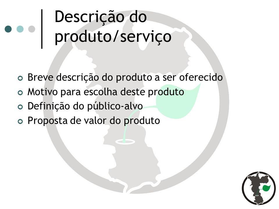 Descrição do produto/serviço Breve descrição do produto a ser oferecido Motivo para escolha deste produto Definição do público-alvo Proposta de valor do produto