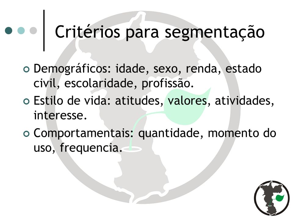Critérios para segmentação Demográficos: idade, sexo, renda, estado civil, escolaridade, profissão.