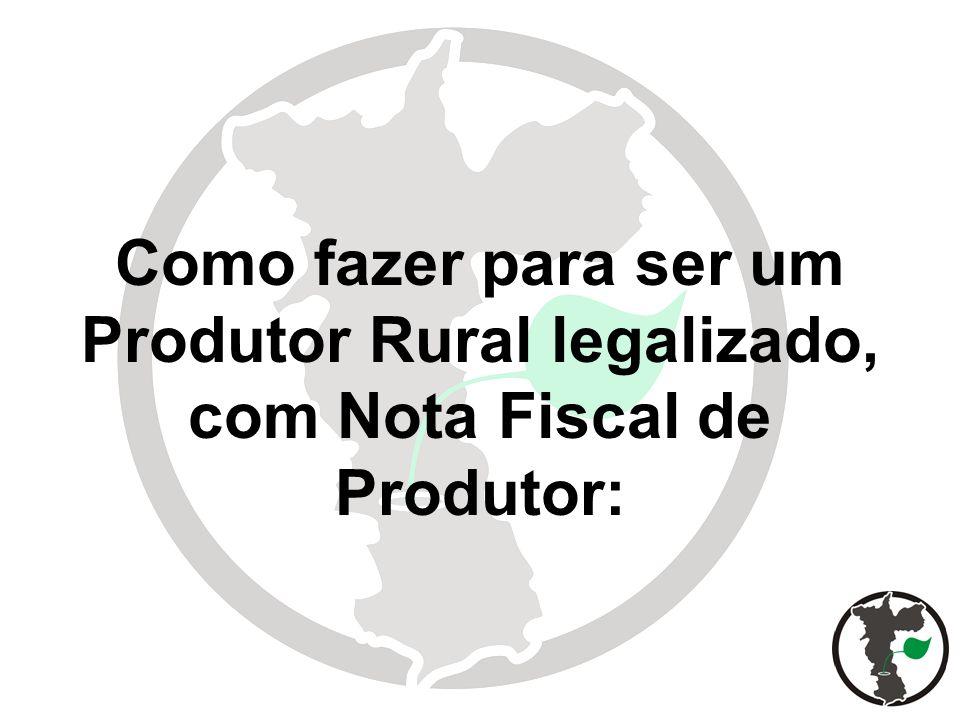 Como fazer para ser um Produtor Rural legalizado, com Nota Fiscal de Produtor: