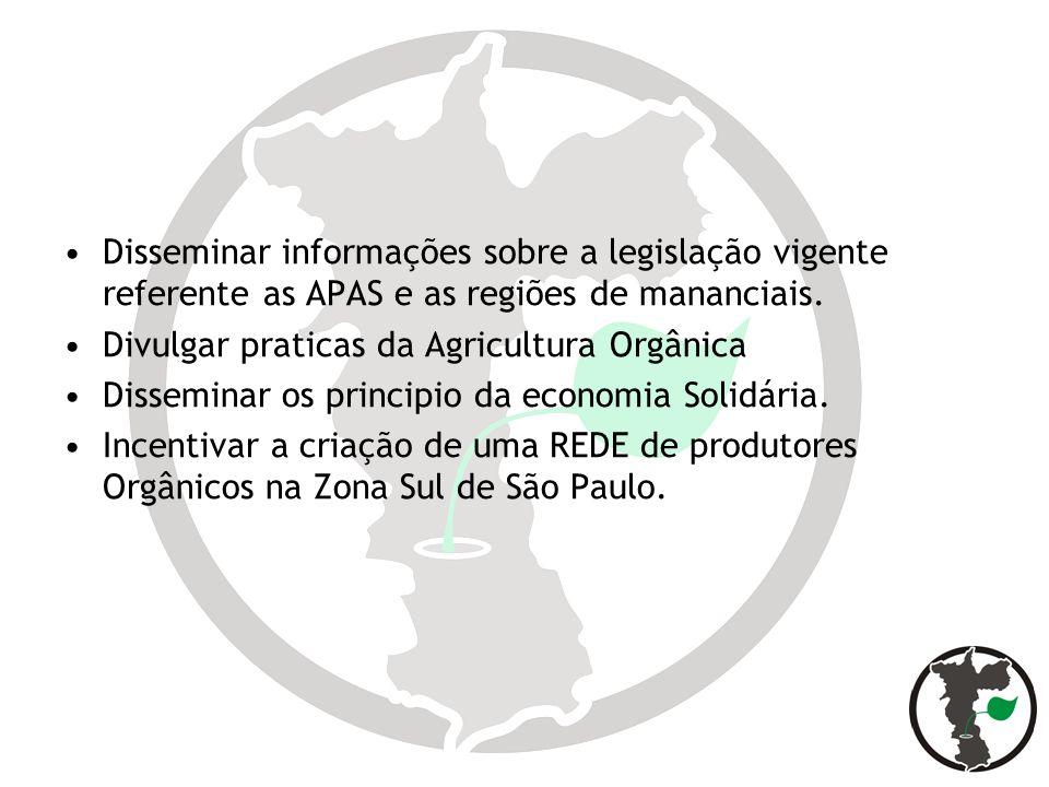 Disseminar informações sobre a legislação vigente referente as APAS e as regiões de mananciais. Divulgar praticas da Agricultura Orgânica Disseminar o