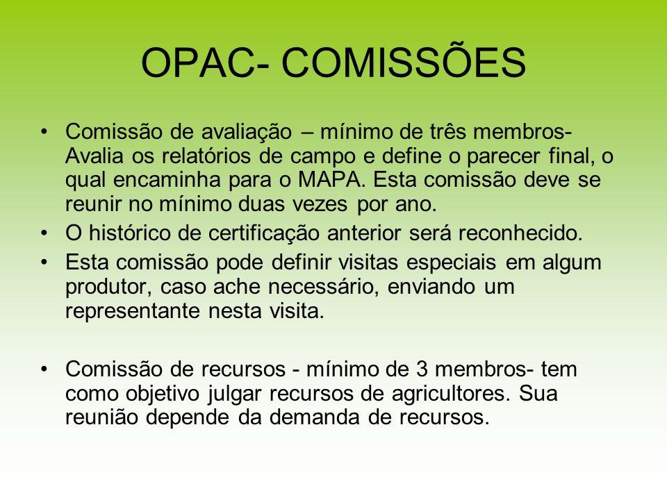 OPAC- COMISSÕES Comissão de avaliação – mínimo de três membros- Avalia os relatórios de campo e define o parecer final, o qual encaminha para o MAPA.