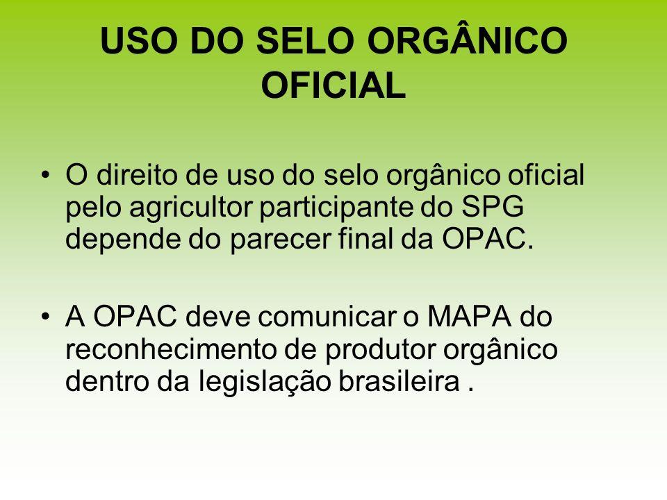 USO DO SELO ORGÂNICO OFICIAL O direito de uso do selo orgânico oficial pelo agricultor participante do SPG depende do parecer final da OPAC. A OPAC de