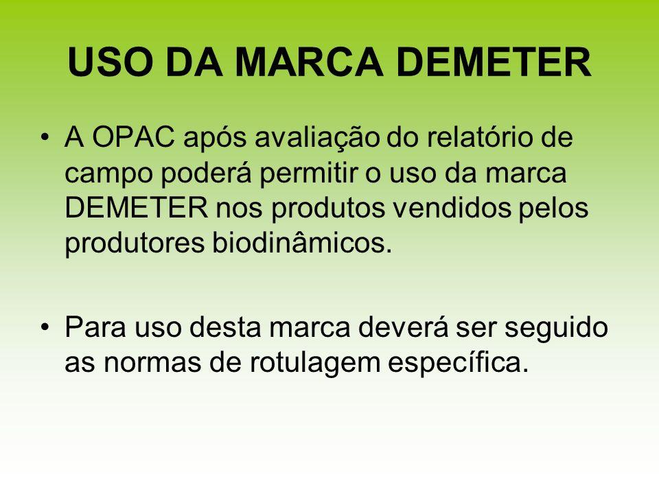 USO DA MARCA DEMETER A OPAC após avaliação do relatório de campo poderá permitir o uso da marca DEMETER nos produtos vendidos pelos produtores biodinâ