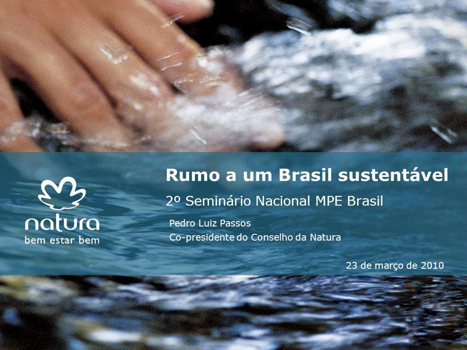 Rumo a um Brasil sustentável 2º Seminário Nacional MPE Brasil Pedro Luiz Passos Conselho Co-presidente do Conselho da Natura 23 de março de 2010