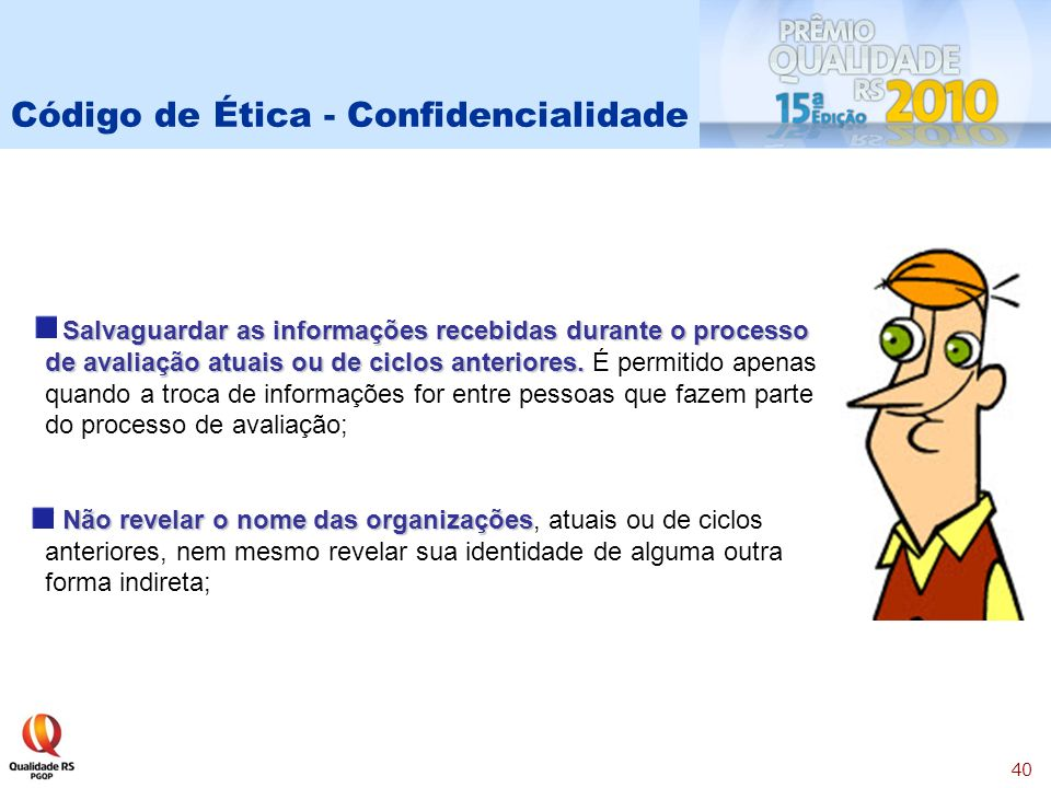 40 Salvaguardar as informações recebidas durante o processo de avaliação atuais ou de ciclos anteriores.